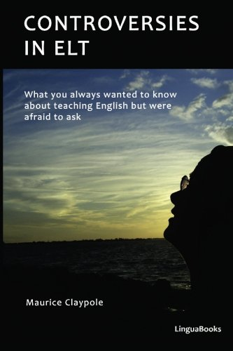 9781451567885: Controversies in ELT: What you always wanted to know about teaching English but were afraid to ask