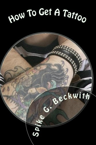 9781451568370: How To Get A Tattoo: The Definitive Guide To Selecting The Perfect Tattoo