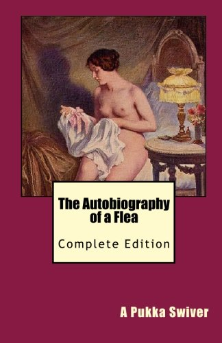 The Autobiography of a Flea: Complete Edition: Swiver, A. Pukka