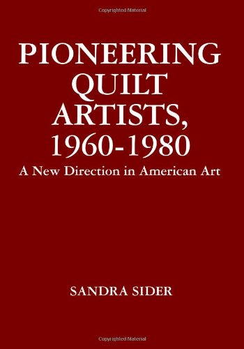 9781451576795: Pioneering Quilt Artists, 1960-1980: A New Direction in American Art