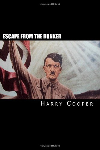 Escape from the bunker: Hitler's Escape from Berlin (Hitler Escape Trilogy): Cooper, Harry