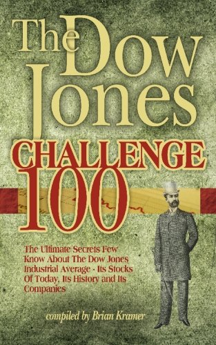 9781451580716: The Dow Jones Challenge 100: The Ultimate Secrets Of The Dow Jones Industrial Average - Its Stocks Of Today, Its History And Its Companies