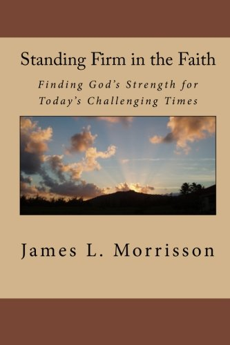 9781451582536: Standing Firm in the Faith: Finding God's Strength for Today's Challenging Times