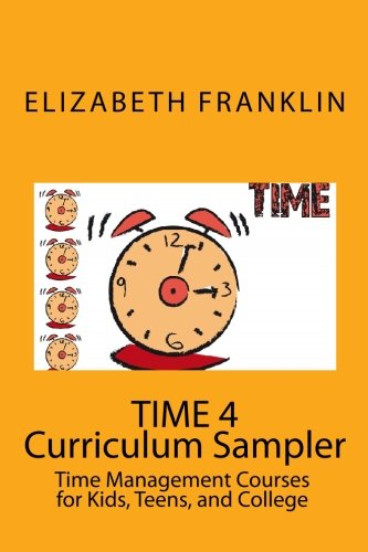 TIME 4 Curriculum Sampler: Time Management Courses for Kids and Teens: Franklin, Elizabeth