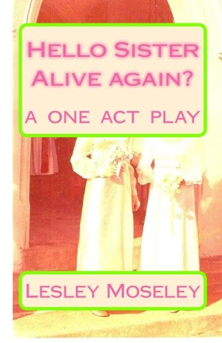 9781451584158: Hello Sister - Alive again?: Remember who I am? A ONE ACT PLAY