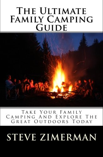 9781451586985: The Ultimate Family Camping Guide: Take Your Family Camping And Explore The Great Outdoors Today