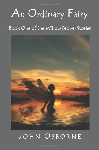 An Ordinary Fairy: Book One of the Willow Brown Stories (1451587899) by Osborne, John