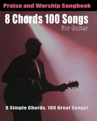 9781451587906: 8 Chords 100 Songs Praise and Worship Songbook: Praise and Worship Chord Songbook