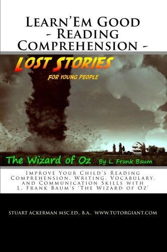 9781451587944: Learn'Em Good - Reading Comprehension - The Wizard of Oz: Improve Your Child's Reading Comprehension, Writing, Vocabulary, and Communication Skills with L. Frank Baum's 'The Wizard of Oz'