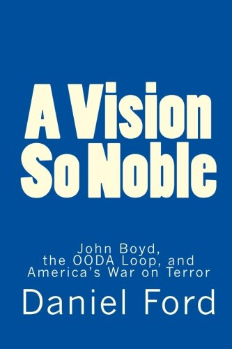 9781451589818: A Vision So Noble: John Boyd, the OODA Loop, and America's War on Terror