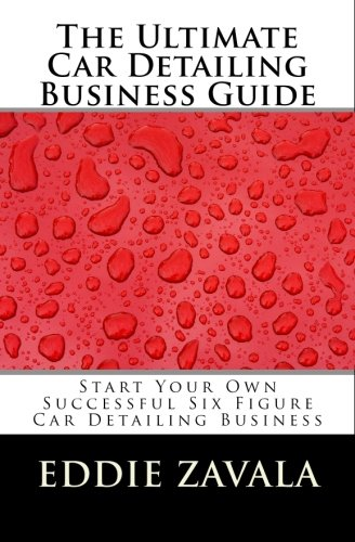 9781451590708: The Ultimate Car Detailing Business Guide: Start Your Own Successful Six Figure Car Detailing Business