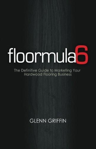 Floormula 6: The Definitive Guide to Marketing: Griffin, Glenn