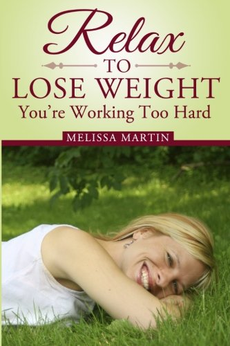 9781451593297: Relax to Lose Weight: How to Shed Pounds Without Starvation Dieting, Gimmicks or Dangerous Diet Pills, Using the Power of Sensible Foods, Water, Oxygen and Self-Image Psychology
