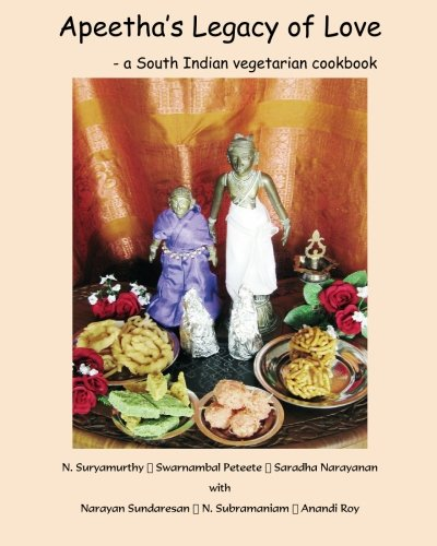Apeetha's Legacy of Love: a South Indian vegetarian cookbook: N Suryamurthy