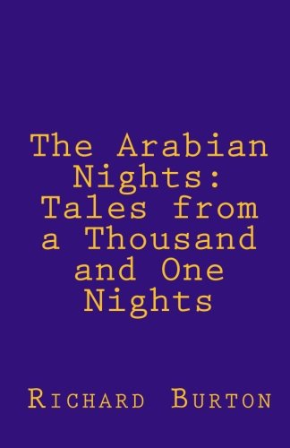 The Arabian Nights: Tales from a Thousand and One Nights: Burton, Richard