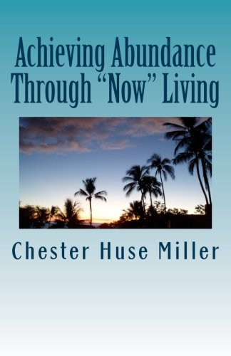 """Achieving Abundance Through """"Now"""" Living: Success Is Closer Than You Think: Miller, ..."""