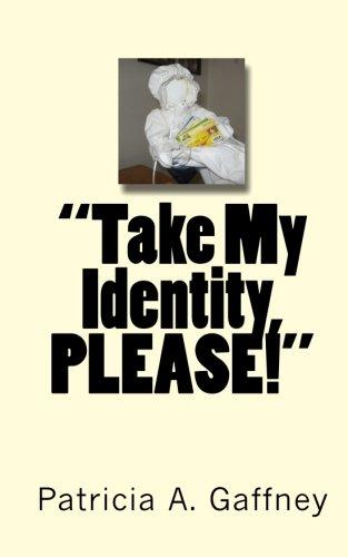 Take My Identity, Please!: A Memoir: Patricia A. Gaffney