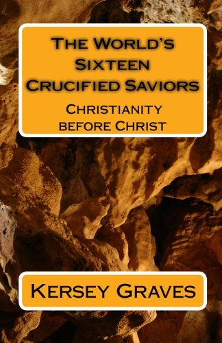9781451598483: The World's Sixteen Crucified Saviors: Christianity before Christ
