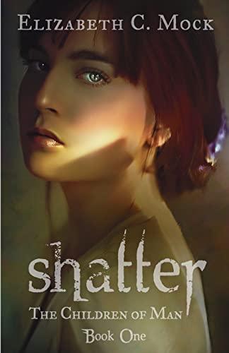Shatter: The Children of Man: Book One: Mock, Elizabeth C.