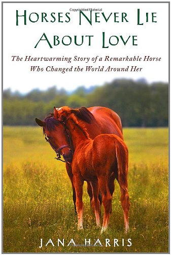 9781451605846: Horses Never Lie about Love: The Heartwarming Story of a Remarkable Horse Who Changed the World Around Her