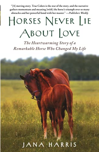 9781451605853: Horses Never Lie About Love: The Heartwarming Story of a Remarkable Horse Who Changed My Life