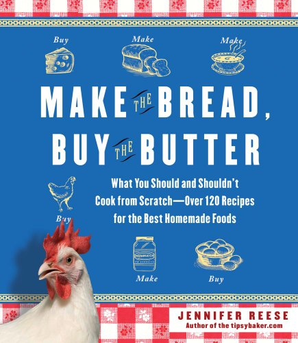 9781451605877: Make the Bread, Buy the Butter: What You Should and Shouldn't Cook from Scratch -- Over 120 Recipes for the Best Homemade Foods