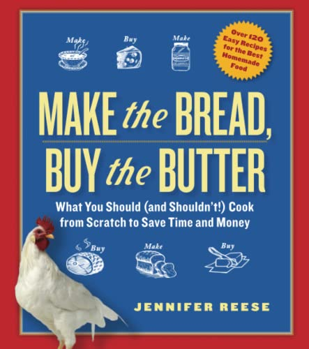 9781451605884: Make the Bread, Buy the Butter: What You Should (and Shouldn't) Cook from Scratch to Save Time and Money