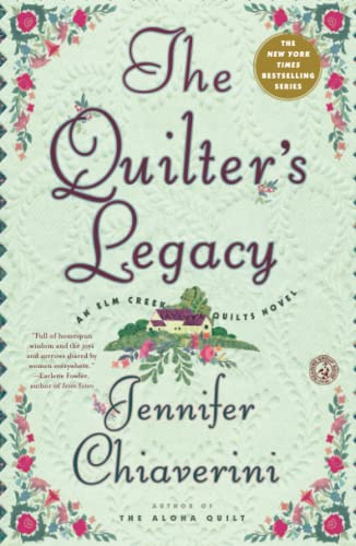 The Quilter's Legacy: An Elm Creek Quilts Novel (The Elm Creek Quilts) (1451606109) by Jennifer Chiaverini