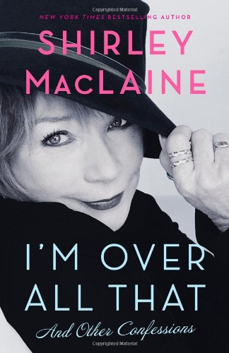 I'm Over All That: And Other Confessions (1451607296) by Shirley MacLaine
