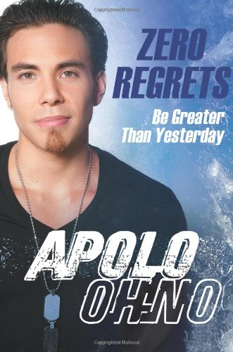 Zero Regrets : Be Greater Than Yesterday: Ohno, Apolo Anton