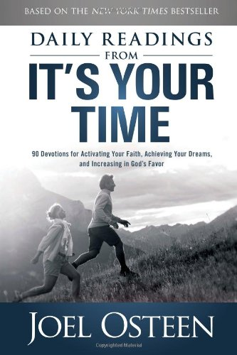 Daily Readings from It's Your Time: 90 Devotions for Activating Your Faith, Achieving Your ...