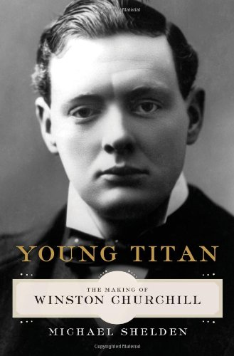 "Young Titan: The Making of Winston Churchill "" Signed "": Shelden, Michael"