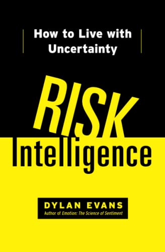 Risk Intelligence: How to Live with Uncertainty: Evans, Dylan