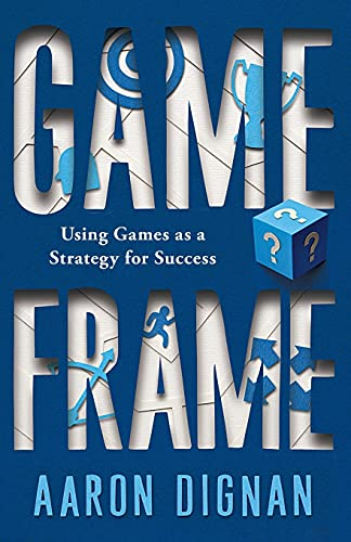 9781451611069: Game Frame: Using Games as a Strategy for Success