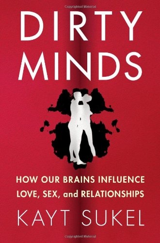 9781451611557: Dirty Minds: How Our Brains Influence Love, Sex, and Relationships