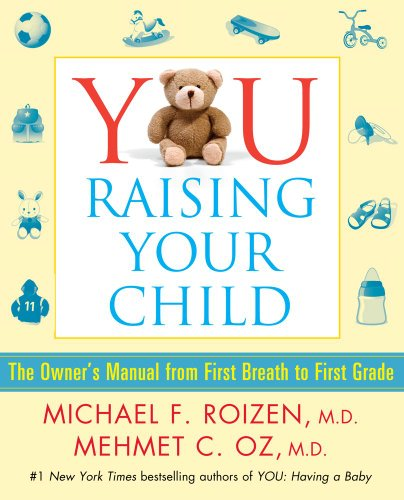 YOU: Raising Your Child: The Owner's Manual from First Breath to First Grad (145161280X) by Varios
