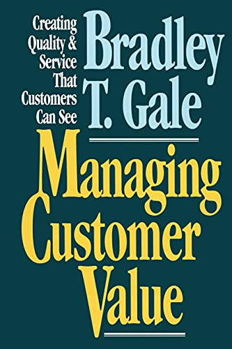 9781451612929: Managing Customer Value: Creating Quality and Service That Customers Can Se