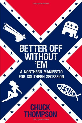 9781451616651: Better Off Without 'Em: A Northern Manifesto for Southern Secession