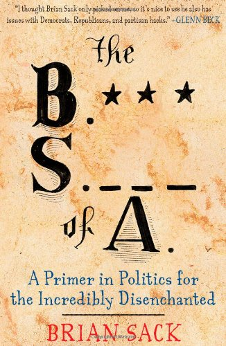 9781451616712: The B.S. of A.: A Primer in Politics for the Incredibly Disenchanted
