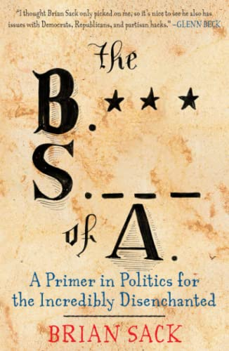 9781451616729: The B.S. of A.: A Primer in Politics for the Incredibly Disenchanted
