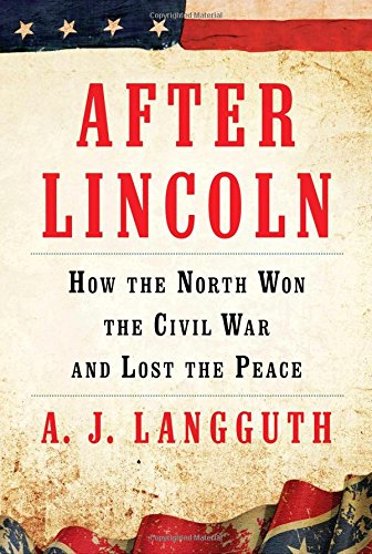 After lincoln -- How the North Won the Civil War and Lost the Peace: Langguth, A. J.