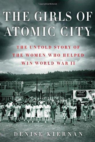 The Girls of Atomic City: The Untold Story of the women Who Helped Win World War II: Kiernan, ...