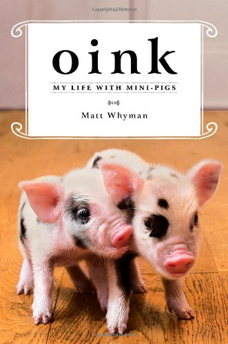 9781451618280: Oink: My Life with Mini-Pigs