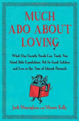 9781451621242: Much Ado About Loving: What Our Favorite Novels Can Teach You About Date Expectations, Not So-Great Gatsbys, and Love in the Time of Internet Personals