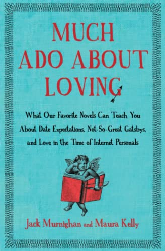 9781451621259: Much Ado About Loving: What Our Favorite Novels Can Teach You About Date Expectations, Not So-Great Gatsbys, and Love in the Time of Internet Personals