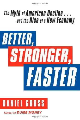 9781451621280: Better, Stronger, Faster: The Myth of American Decline . . . and the Rise of a New Economy