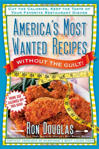 America's Most Wanted Recipes Without the Guilt: Douglas, Ron