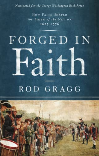Forged in Faith: How Faith Shaped the Birth of the Nation 1607-1776: Gragg, Rod