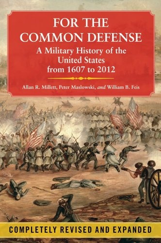 9781451623536: For the Common Defense: A Military History of the United States from 1607 to 2012, 3rd Edition
