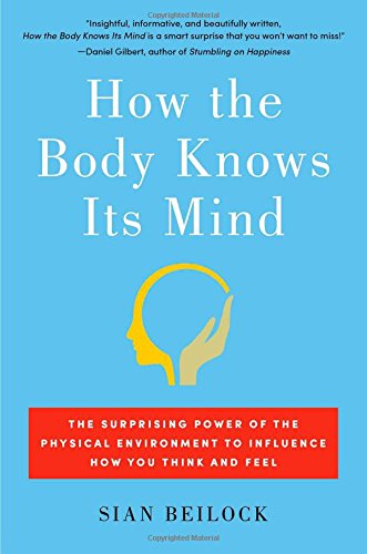9781451626681: How the Body Knows Its Mind: The Surprising Power of the Physical Environment to Influence How You Think and Feel